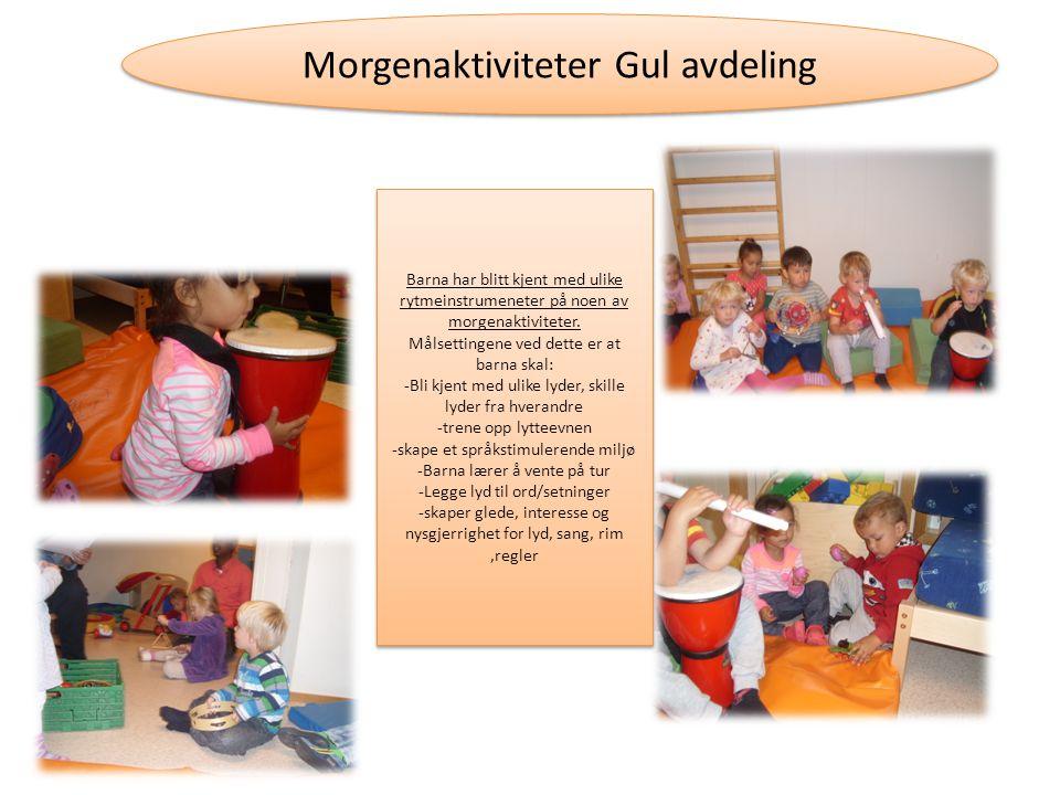 Morgenaktiviteter Gul avdeling Barna har blitt kjent med ulike rytmeinstrumeneter på noen av morgenaktiviteter.