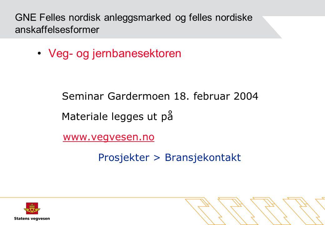 GNE Felles nordisk anleggsmarked og felles nordiske anskaffelsesformer Veg- og jernbanesektoren Seminar Gardermoen 18.