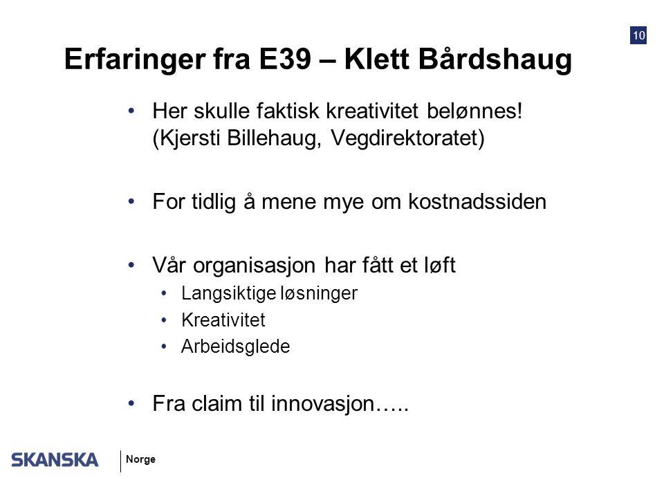10 Norge Erfaringer fra E39 – Klett Bårdshaug Her skulle faktisk kreativitet belønnes! (Kjersti Billehaug, Vegdirektoratet) For tidlig å mene mye om k