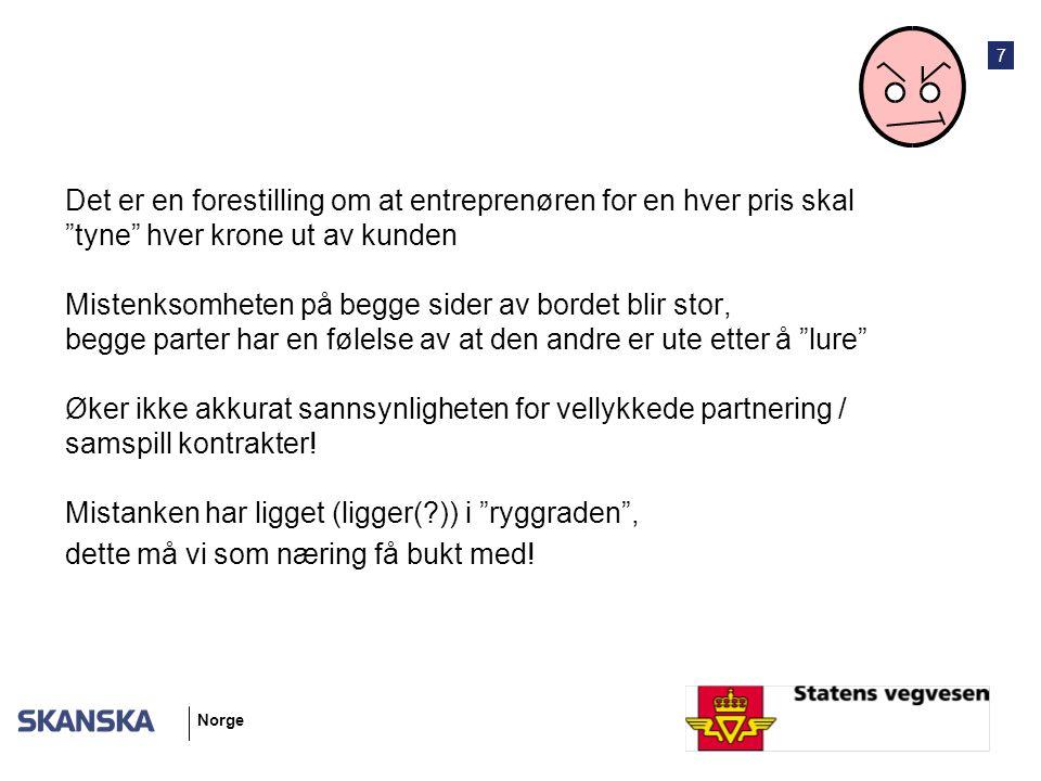 7 Norge Det er en forestilling om at entreprenøren for en hver pris skal tyne hver krone ut av kunden Mistenksomheten på begge sider av bordet blir stor, begge parter har en følelse av at den andre er ute etter å lure Øker ikke akkurat sannsynligheten for vellykkede partnering / samspill kontrakter.
