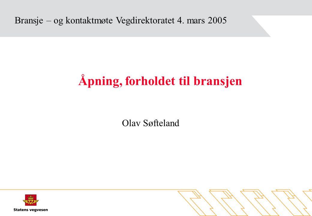 Bransje – og kontaktmøte Vegdirektoratet 4. mars 2005 Åpning, forholdet til bransjen Olav Søfteland