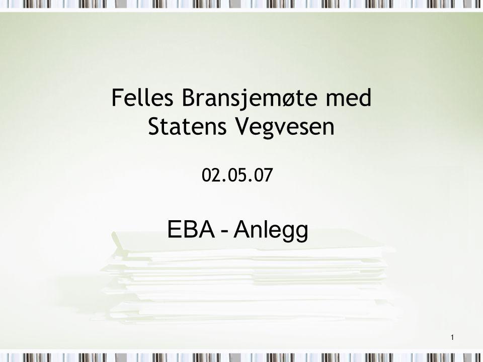 2 Status Generelt EBA har etablert flere utvalg – deriblant Anleggsutvalget Dialog og samarbeid foregår med utgangspunkt i dette/disse utvalg Bransjen opplever lite positive forandringer og i liten grad å bli hørt.