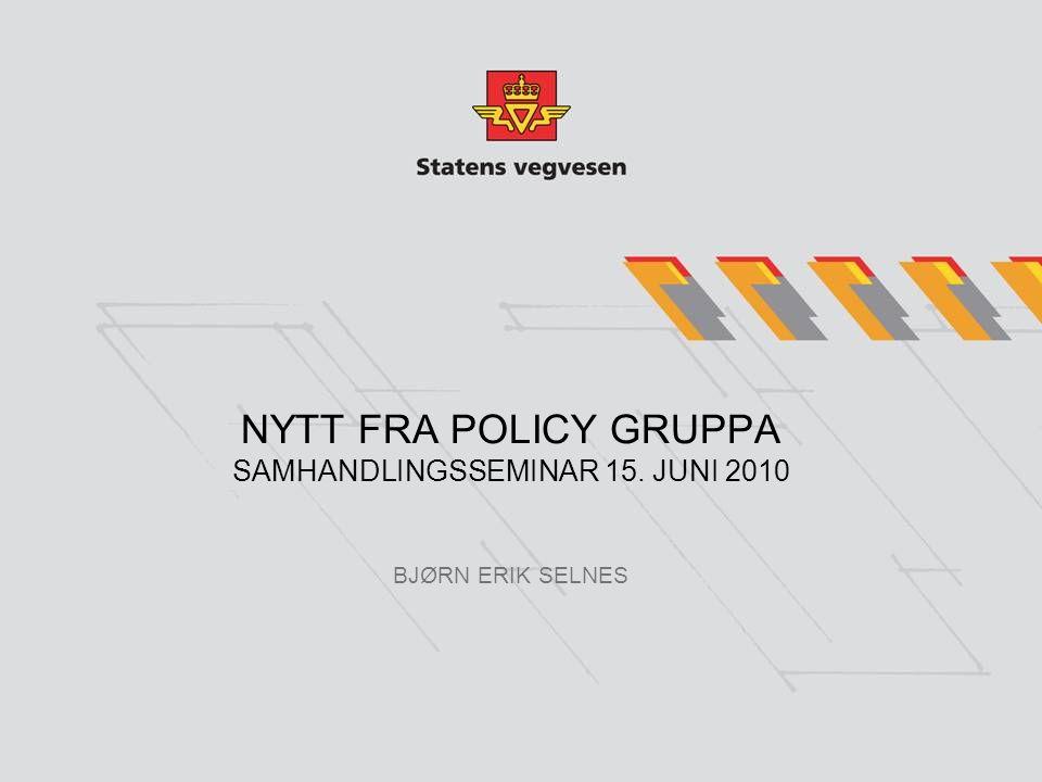 NYTT FRA POLICY GRUPPA SAMHANDLINGSSEMINAR 15. JUNI 2010 BJØRN ERIK SELNES