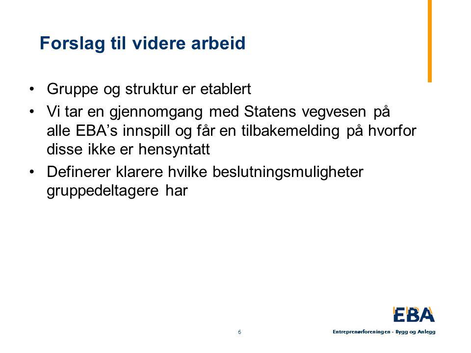 6 6 Forslag til videre arbeid Gruppe og struktur er etablert Vi tar en gjennomgang med Statens vegvesen på alle EBA's innspill og får en tilbakemelding på hvorfor disse ikke er hensyntatt Definerer klarere hvilke beslutningsmuligheter gruppedeltagere har