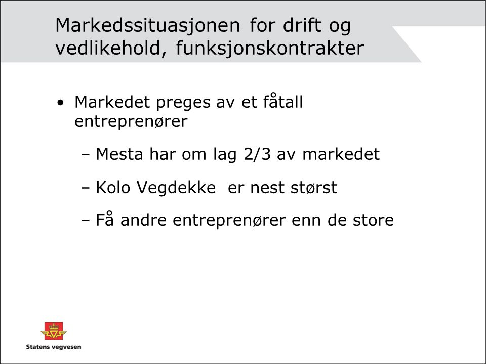 Markedssituasjonen for drift og vedlikehold, funksjonskontrakter Markedet preges av et fåtall entreprenører –Mesta har om lag 2/3 av markedet –Kolo Ve