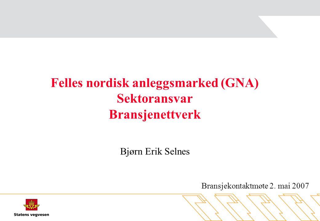 Felles nordisk anleggsmarked (GNA) Sektoransvar Bransjenettverk Bjørn Erik Selnes Bransjekontaktmøte 2.
