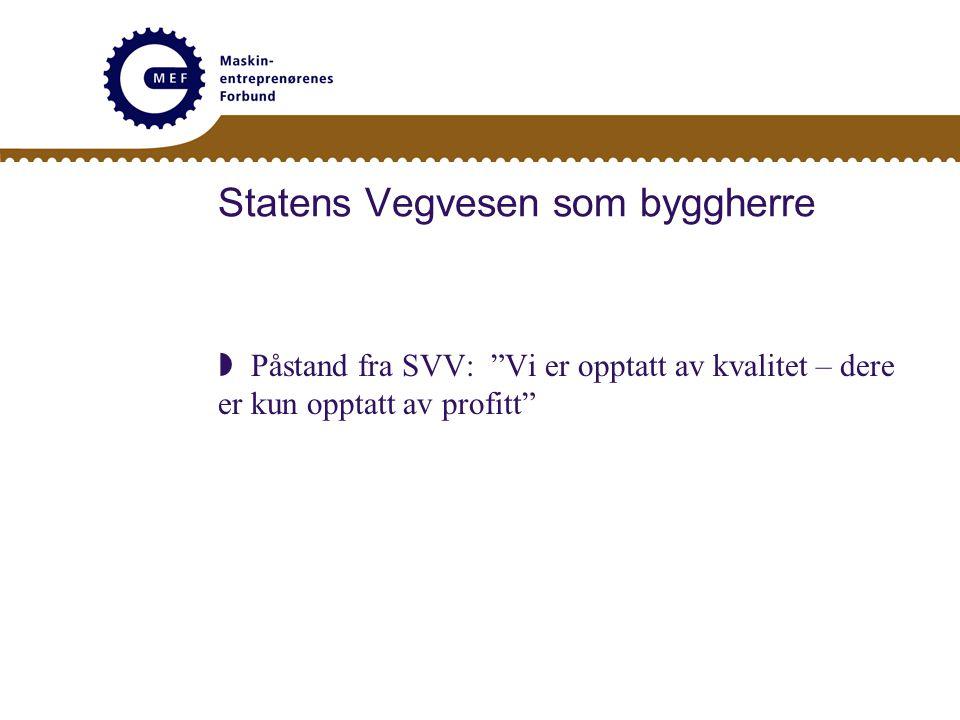 """Statens Vegvesen som byggherre  Påstand fra SVV: """"Vi er opptatt av kvalitet – dere er kun opptatt av profitt"""""""