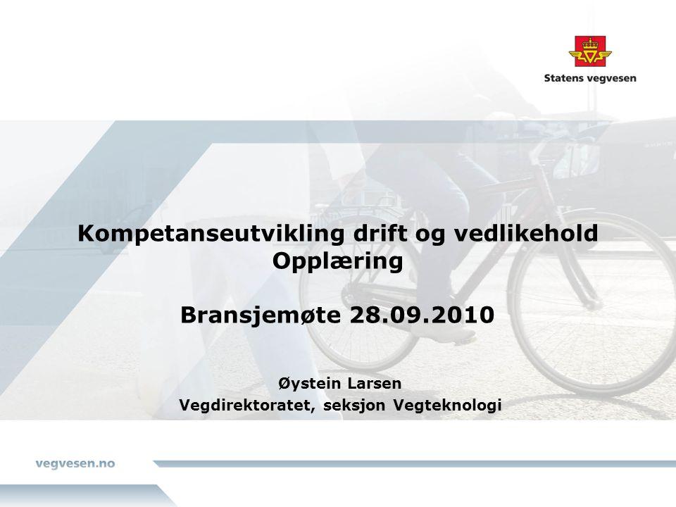Kompetanseutvikling drift og vedlikehold Opplæring Bransjemøte 28.09.2010 Øystein Larsen Vegdirektoratet, seksjon Vegteknologi
