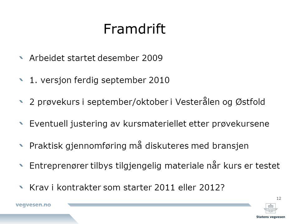 12 Framdrift Arbeidet startet desember 2009 1. versjon ferdig september 2010 2 prøvekurs i september/oktober i Vesterålen og Østfold Eventuell justeri