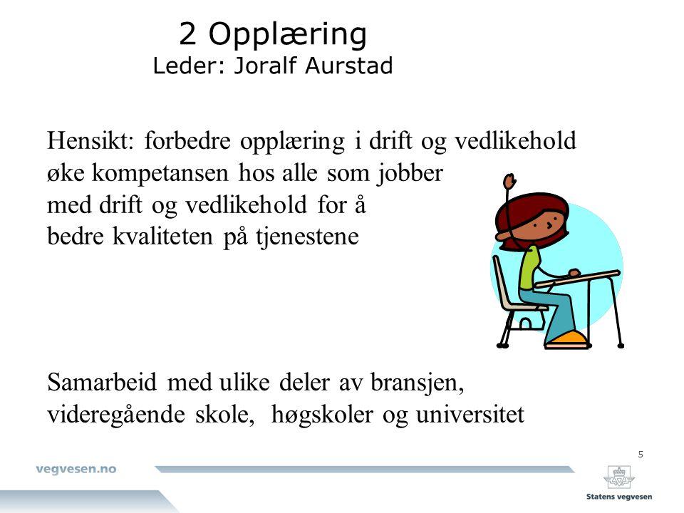 5 2 Opplæring Leder: Joralf Aurstad Hensikt: forbedre opplæring i drift og vedlikehold øke kompetansen hos alle som jobber med drift og vedlikehold fo