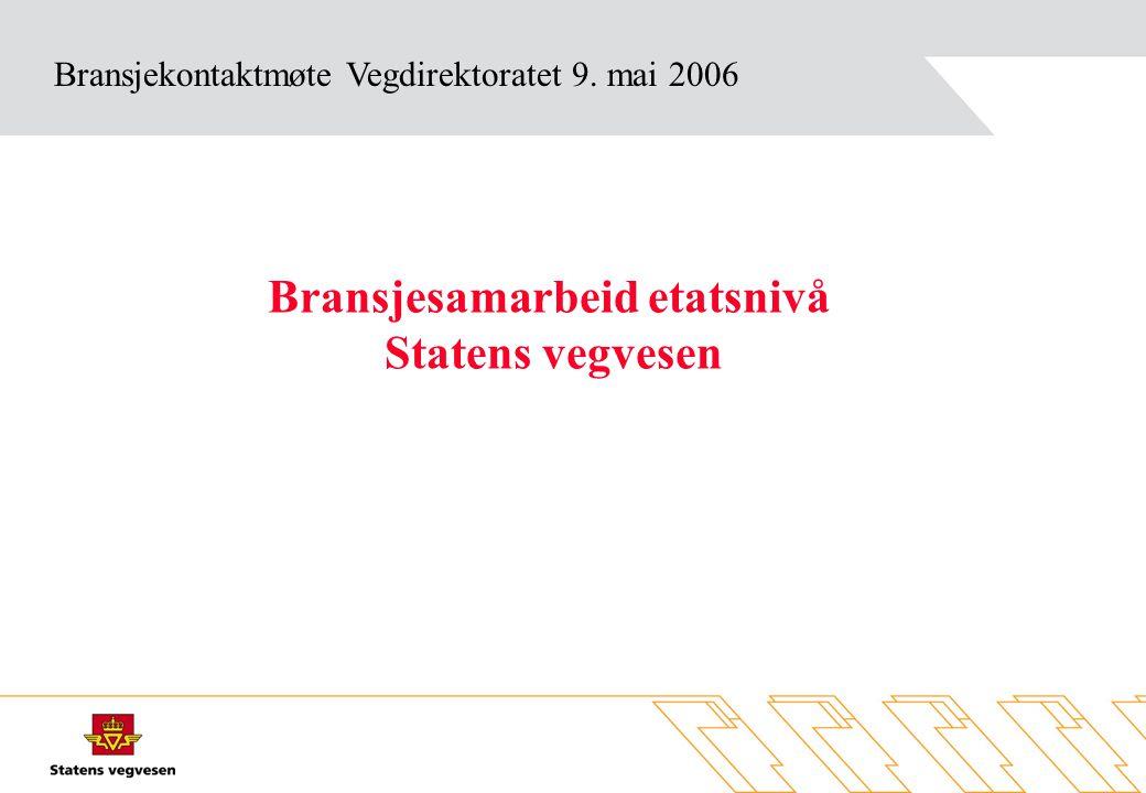 Bransjekontaktmøte Vegdirektoratet 9. mai 2006 Bransjesamarbeid etatsnivå Statens vegvesen