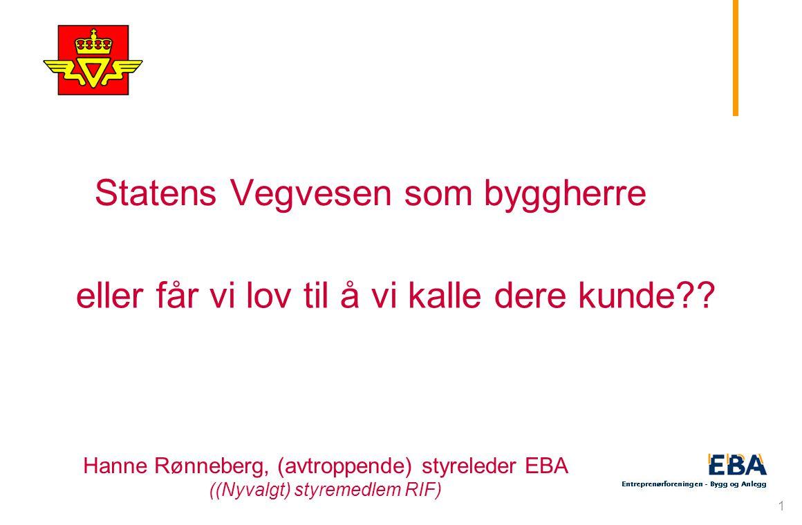 1 Statens Vegvesen som byggherre Hanne Rønneberg, (avtroppende) styreleder EBA ((Nyvalgt) styremedlem RIF) eller får vi lov til å vi kalle dere kunde