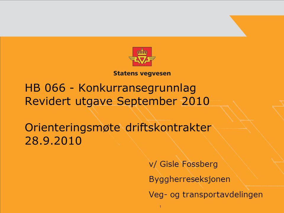 1 HB 066 - Konkurransegrunnlag Revidert utgave September 2010 Orienteringsmøte driftskontrakter 28.9.2010 v/ Gisle Fossberg Byggherreseksjonen Veg- og