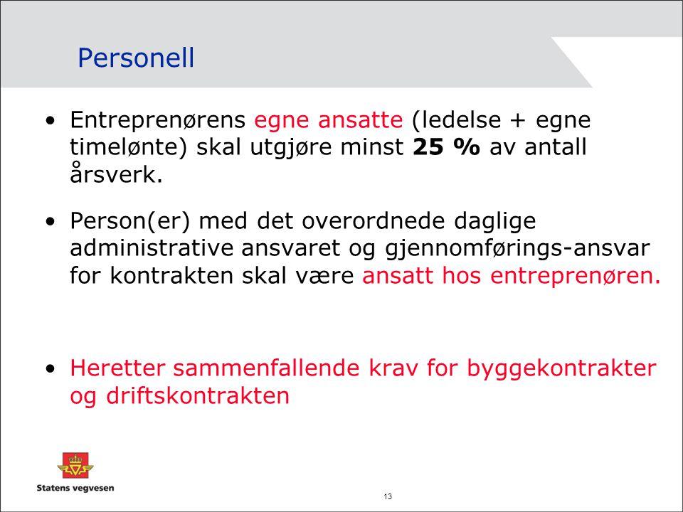 13 Personell Entreprenørens egne ansatte (ledelse + egne timelønte) skal utgjøre minst 25 % av antall årsverk. Person(er) med det overordnede daglige