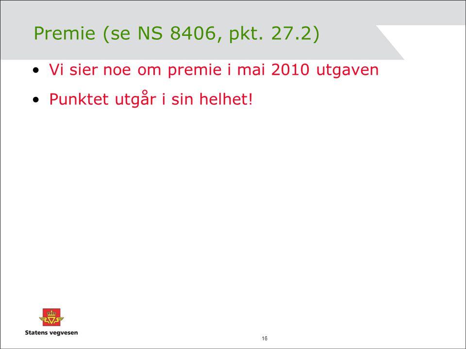 16 Premie (se NS 8406, pkt. 27.2) Vi sier noe om premie i mai 2010 utgaven Punktet utgår i sin helhet!