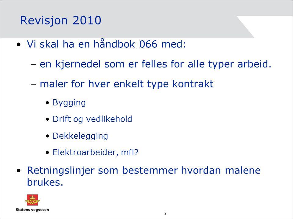 2 Revisjon 2010 Vi skal ha en håndbok 066 med: –en kjernedel som er felles for alle typer arbeid. –maler for hver enkelt type kontrakt Bygging Drift o