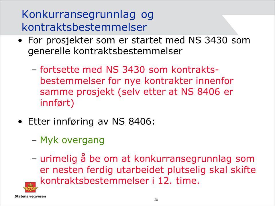20 Konkurransegrunnlag og kontraktsbestemmelser For prosjekter som er startet med NS 3430 som generelle kontraktsbestemmelser –fortsette med NS 3430 s
