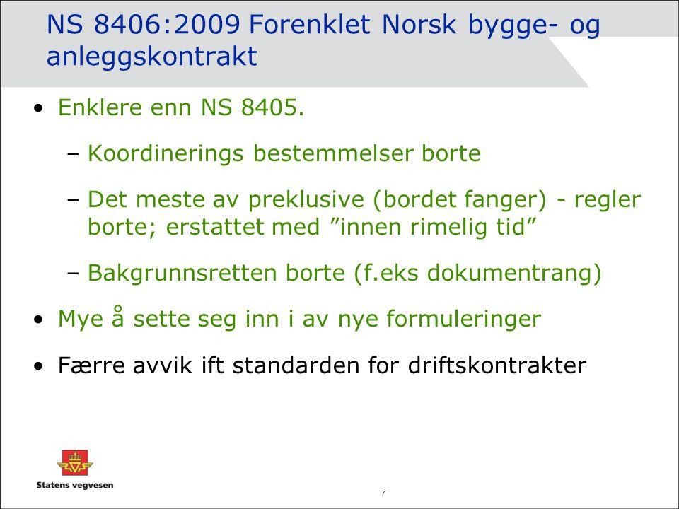 7 NS 8406:2009 Forenklet Norsk bygge- og anleggskontrakt Enklere enn NS 8405. –Koordinerings bestemmelser borte –Det meste av preklusive (bordet fange