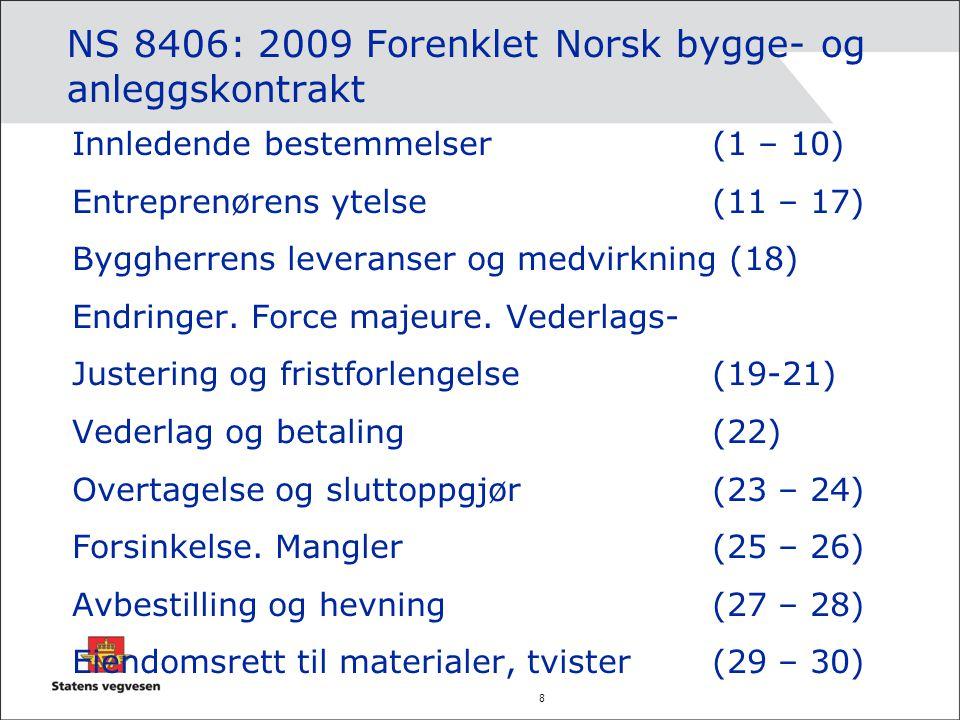 8 NS 8406: 2009 Forenklet Norsk bygge- og anleggskontrakt Innledende bestemmelser (1 – 10) Entreprenørens ytelse (11 – 17) Byggherrens leveranser og m