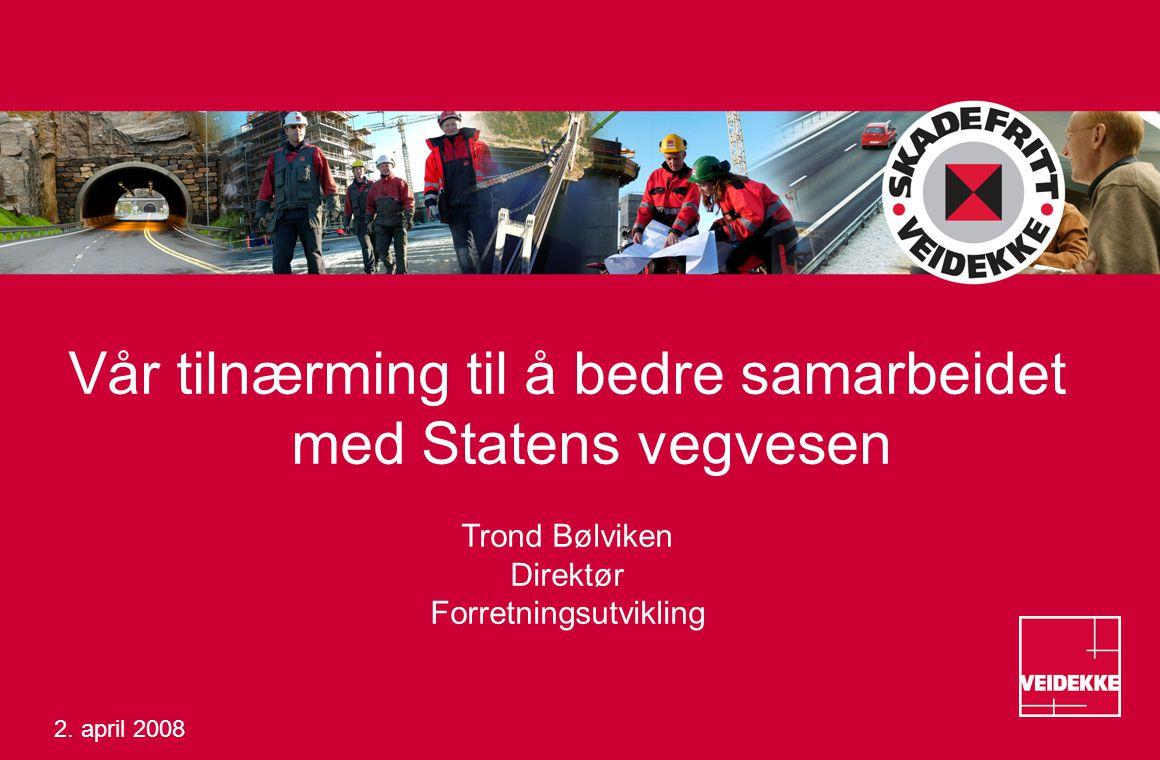 Vår tilnærming til å bedre samarbeidet med Statens vegvesen Trond Bølviken Direktør Forretningsutvikling 2.