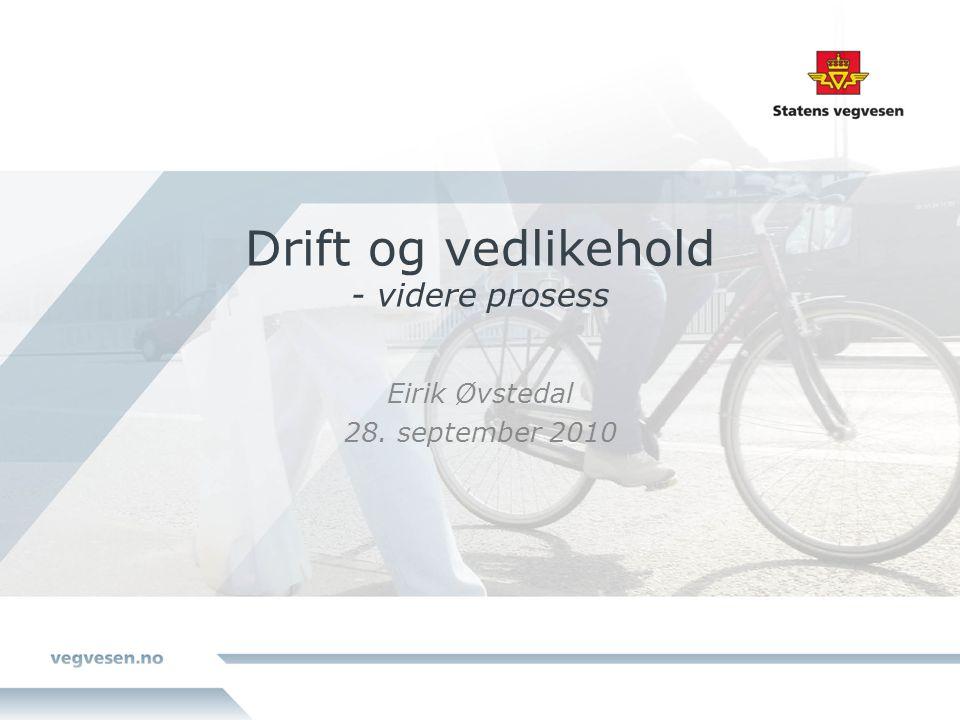 Drift og vedlikehold - videre prosess Eirik Øvstedal 28. september 2010