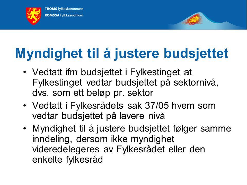 Myndighet til å justere budsjettet Vedtatt ifm budsjettet i Fylkestinget at Fylkestinget vedtar budsjettet på sektornivå, dvs.