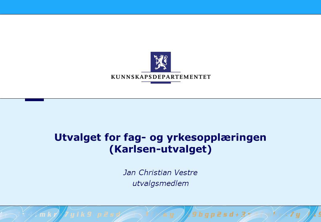 Utvalget for fag- og yrkesopplæringen (Karlsen-utvalget) Jan Christian Vestre utvalgsmedlem