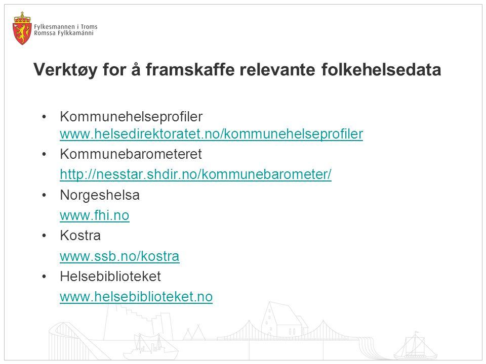 Verktøy for å framskaffe relevante folkehelsedata Kommunehelseprofiler www.helsedirektoratet.no/kommunehelseprofiler www.helsedirektoratet.no/kommuneh