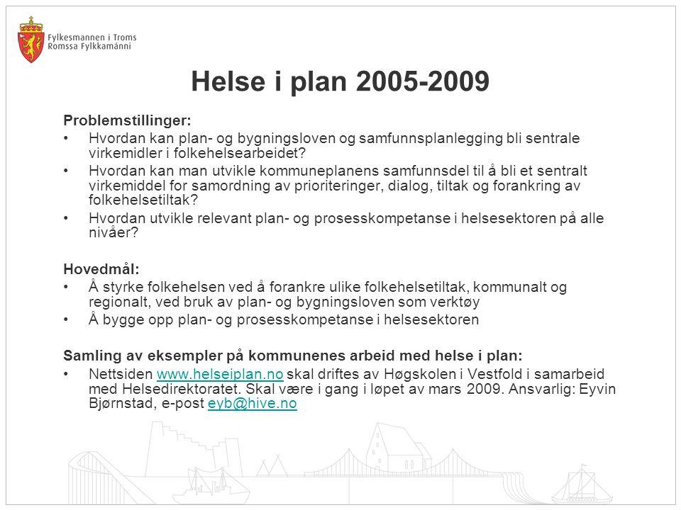 Helse i plan 2005-2009 Problemstillinger: Hvordan kan plan- og bygningsloven og samfunnsplanlegging bli sentrale virkemidler i folkehelsearbeidet? Hvo