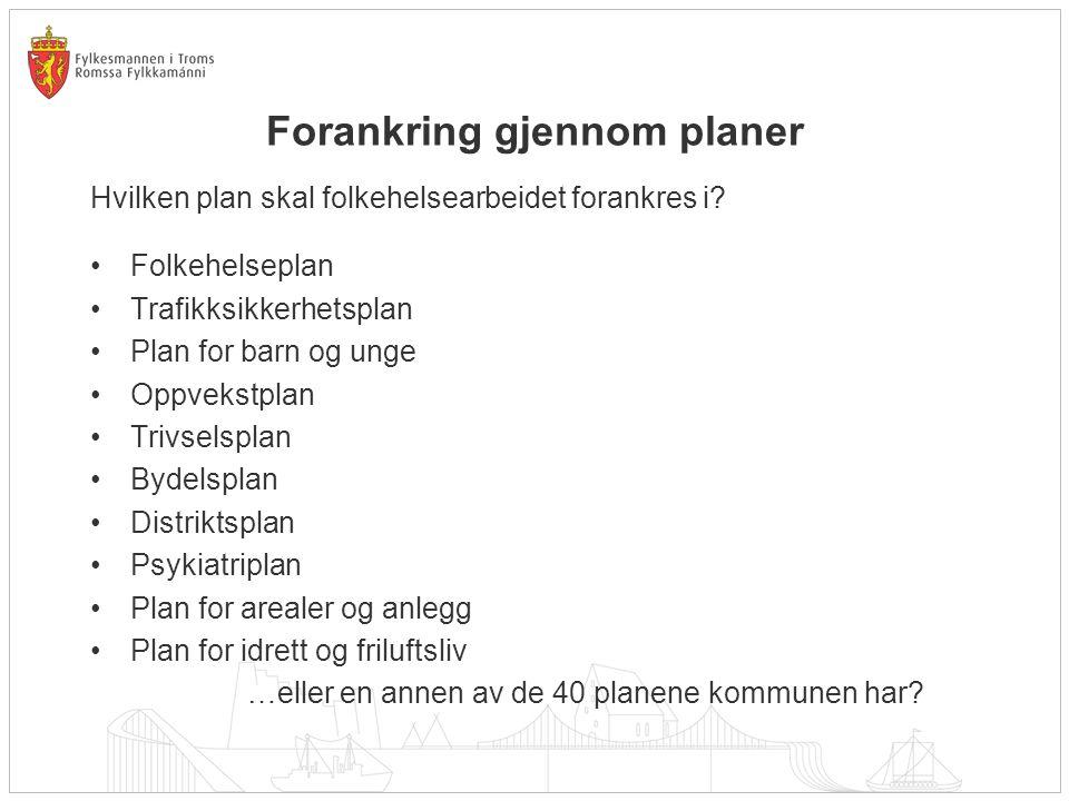 Forankring gjennom planer Hvilken plan skal folkehelsearbeidet forankres i? Folkehelseplan Trafikksikkerhetsplan Plan for barn og unge Oppvekstplan Tr