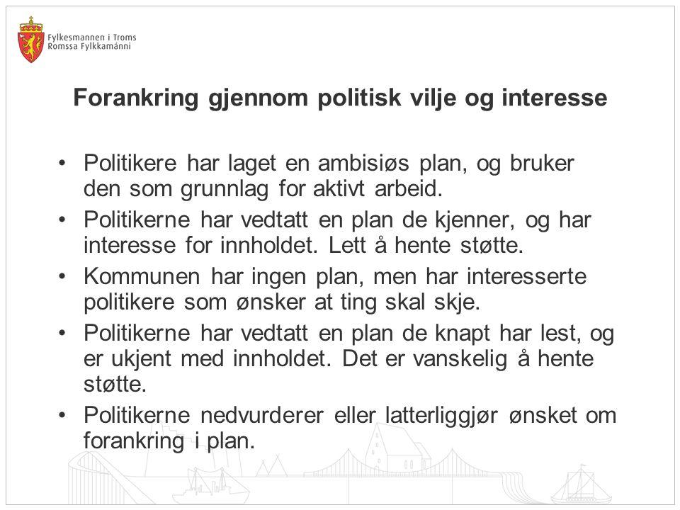 Forankring gjennom politisk vilje og interesse Politikere har laget en ambisiøs plan, og bruker den som grunnlag for aktivt arbeid. Politikerne har ve