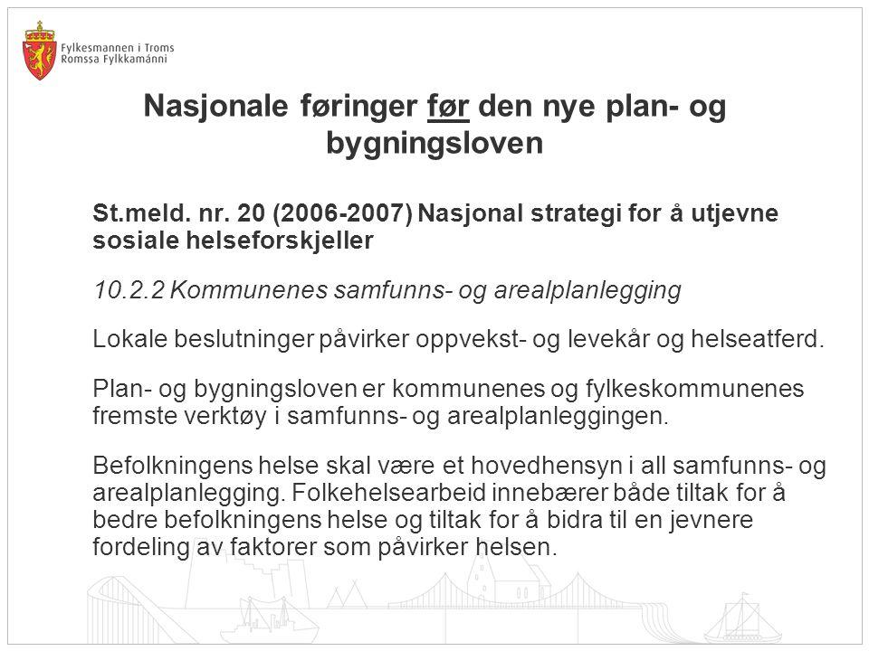 Nasjonale føringer før den nye plan- og bygningsloven RUNDSKRIV IS-1/2008: NASJONALE MÅL, HOVEDPRIORITERINGER OG TILSKUDD FOR 2008 Folkehelsearbeidet i kommunene skal utvikles innenfor rammen av plan- og bygningsloven.