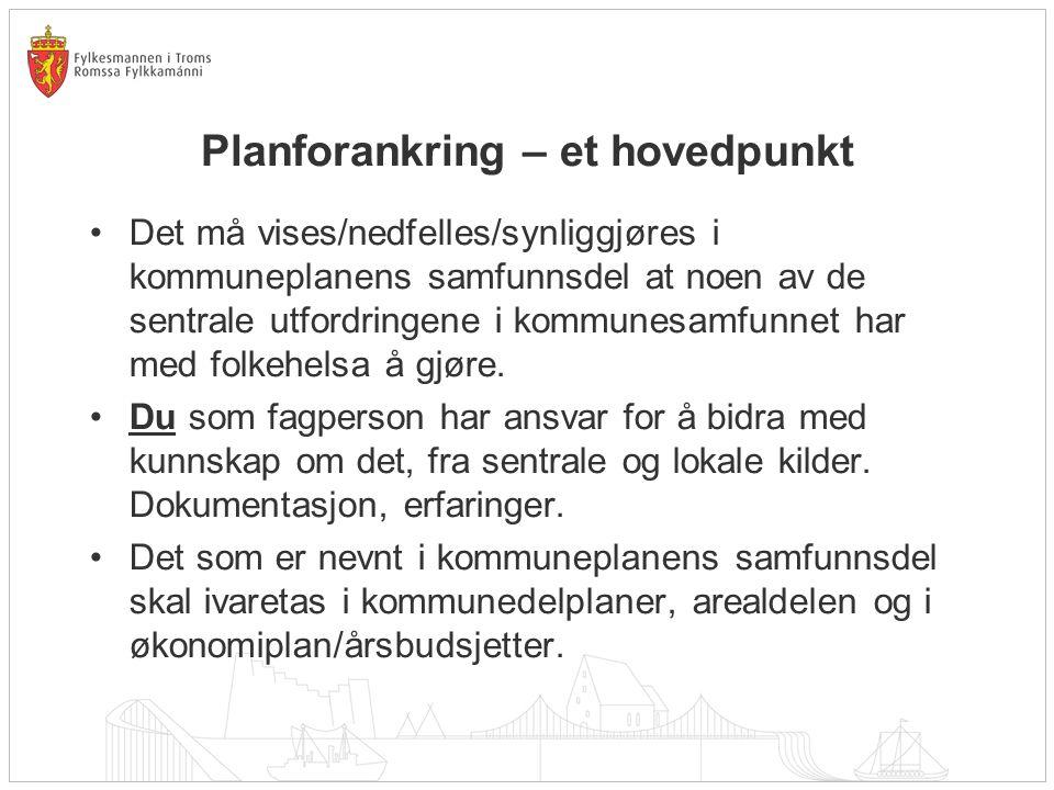 Planforankring – et hovedpunkt Det må vises/nedfelles/synliggjøres i kommuneplanens samfunnsdel at noen av de sentrale utfordringene i kommunesamfunne