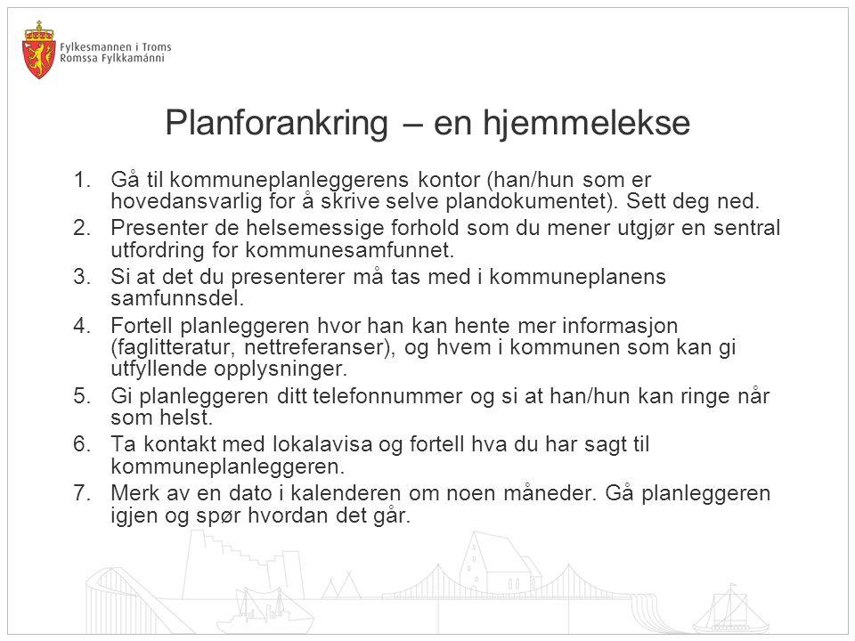 Planforankring – en hjemmelekse 1.Gå til kommuneplanleggerens kontor (han/hun som er hovedansvarlig for å skrive selve plandokumentet). Sett deg ned.