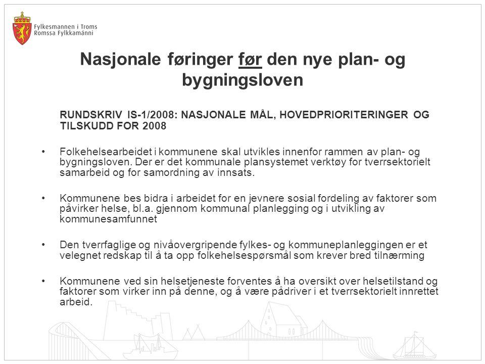 Nasjonale føringer før den nye plan- og bygningsloven RUNDSKRIV IS-1/2008: NASJONALE MÅL, HOVEDPRIORITERINGER OG TILSKUDD FOR 2008 Folkehelsearbeidet