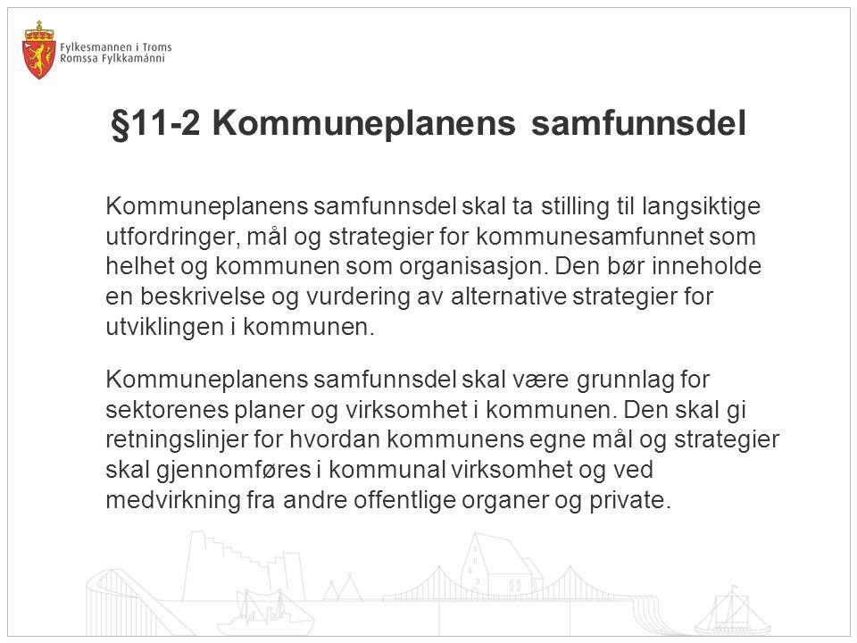 §11-2 Kommuneplanens samfunnsdel Kommuneplanens samfunnsdel skal ta stilling til langsiktige utfordringer, mål og strategier for kommunesamfunnet som