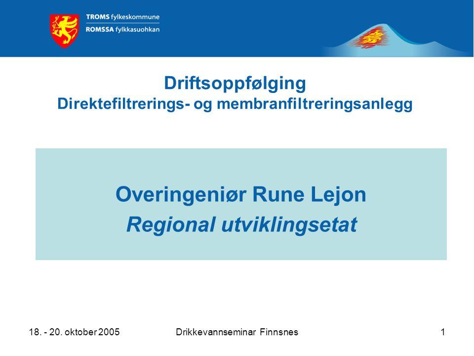 18. - 20. oktober 2005Drikkevannseminar Finnsnes1 Driftsoppfølging Direktefiltrerings- og membranfiltreringsanlegg Overingeniør Rune Lejon Regional ut
