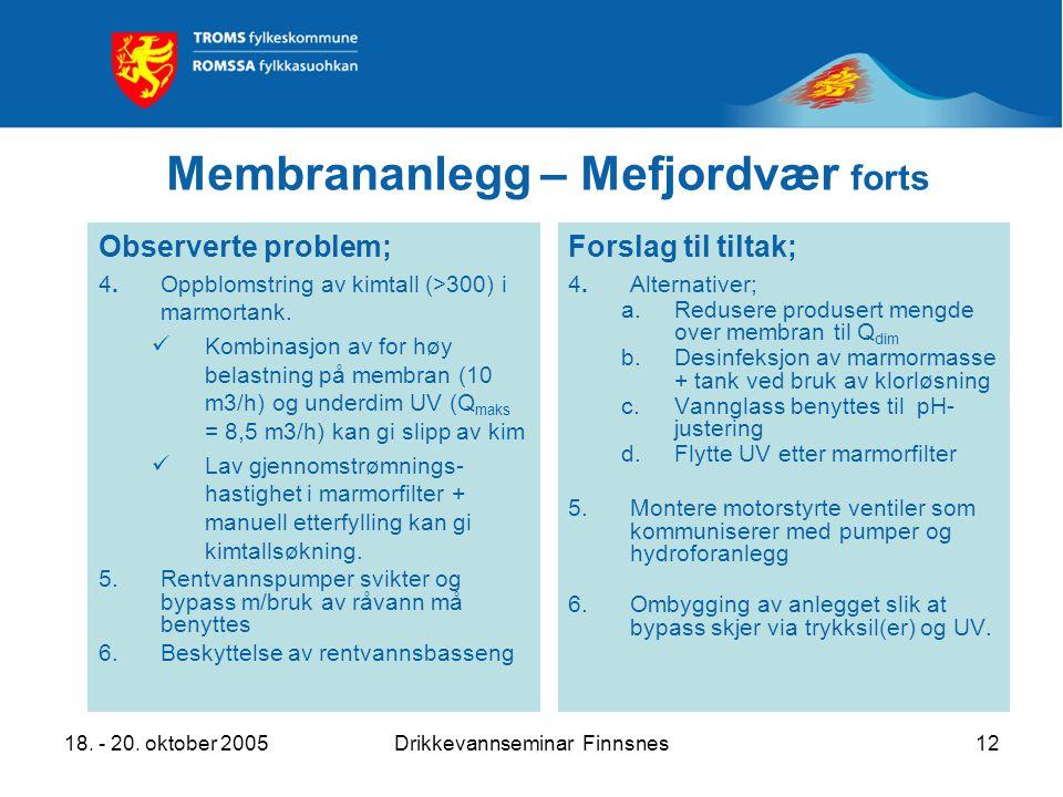 18. - 20. oktober 2005Drikkevannseminar Finnsnes12 Membrananlegg – Mefjordvær forts Observerte problem; 4.Oppblomstring av kimtall (>300) i marmortank