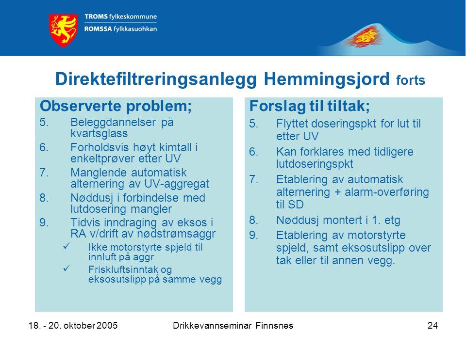 18. - 20. oktober 2005Drikkevannseminar Finnsnes24 Direktefiltreringsanlegg Hemmingsjord forts Observerte problem; 5.Beleggdannelser på kvartsglass 6.