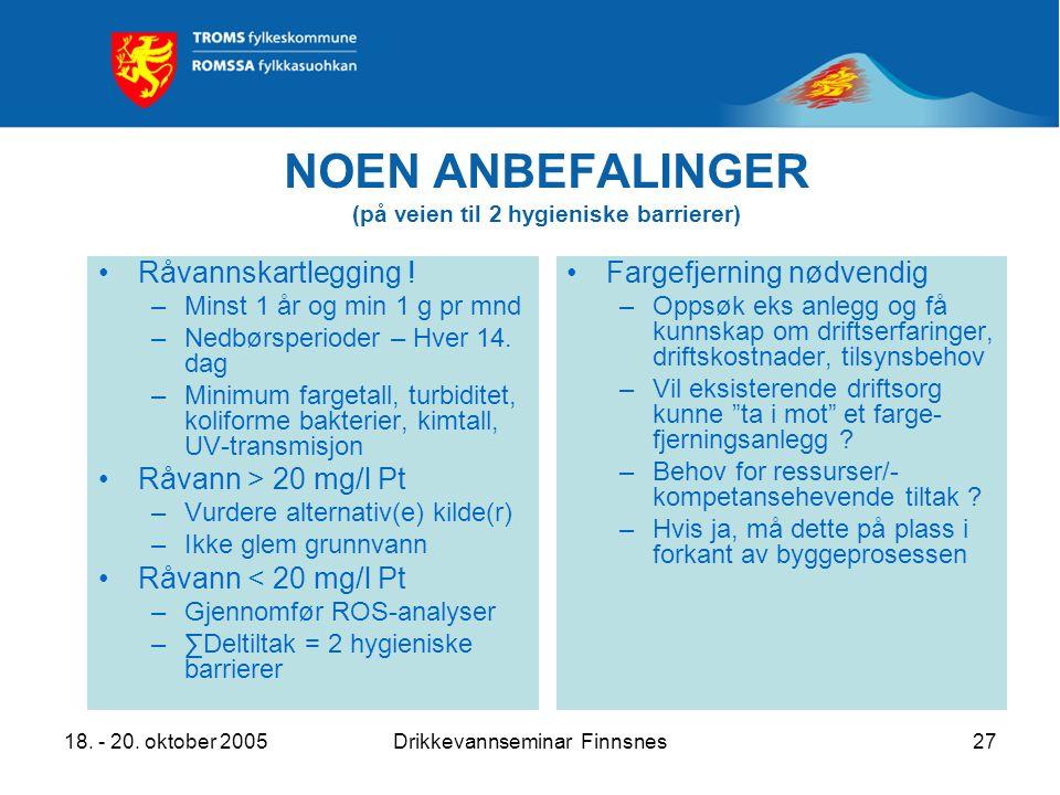 18. - 20. oktober 2005Drikkevannseminar Finnsnes27 NOEN ANBEFALINGER (på veien til 2 hygieniske barrierer) Råvannskartlegging ! –Minst 1 år og min 1 g