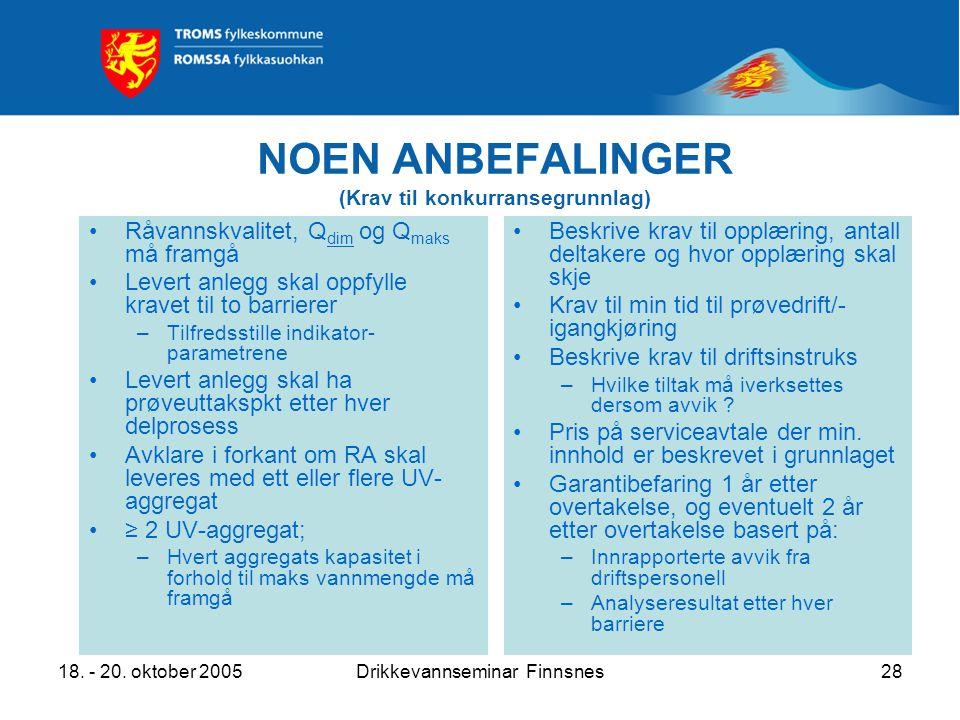 18. - 20. oktober 2005Drikkevannseminar Finnsnes28 NOEN ANBEFALINGER (Krav til konkurransegrunnlag) Råvannskvalitet, Q dim og Q maks må framgå Levert