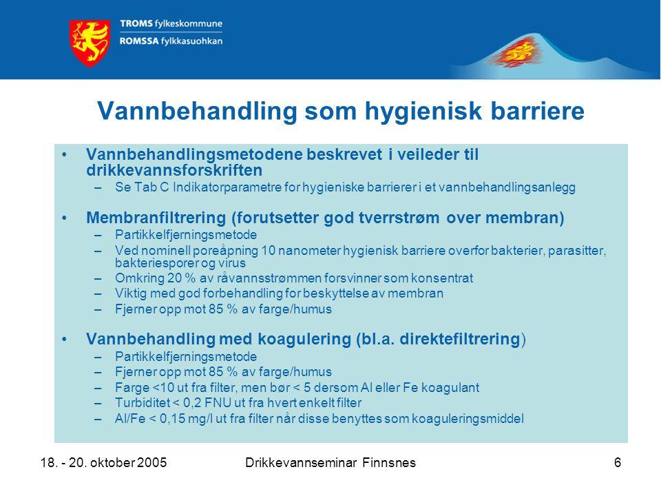 18. - 20. oktober 2005Drikkevannseminar Finnsnes6 Vannbehandling som hygienisk barriere Vannbehandlingsmetodene beskrevet i veileder til drikkevannsfo
