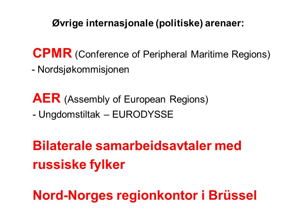 Øvrige internasjonale (politiske) arenaer: CPMR (Conference of Peripheral Maritime Regions) - Nordsjøkommisjonen AER (Assembly of European Regions) - Ungdomstiltak – EURODYSSE Bilaterale samarbeidsavtaler med russiske fylker Nord-Norges regionkontor i Brüssel