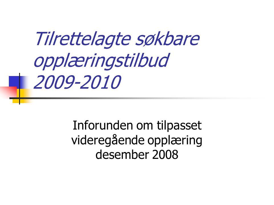 Tilrettelagte søkbare opplæringstilbud 2009-2010 Inforunden om tilpasset videregående opplæring desember 2008