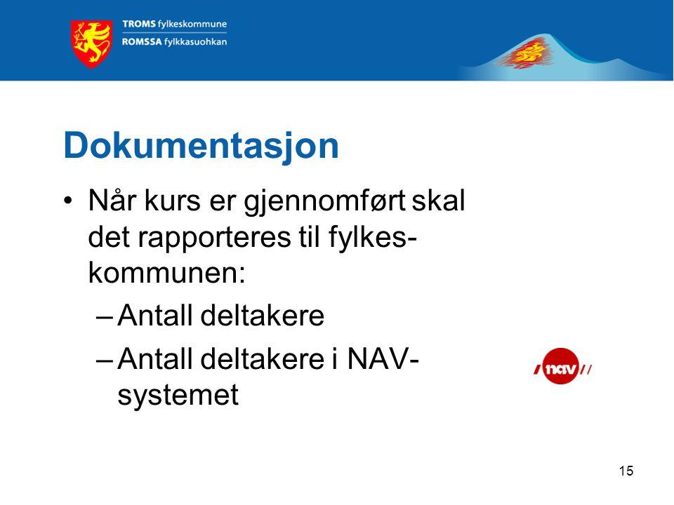 15 Dokumentasjon Når kurs er gjennomført skal det rapporteres til fylkes- kommunen: –Antall deltakere –Antall deltakere i NAV- systemet