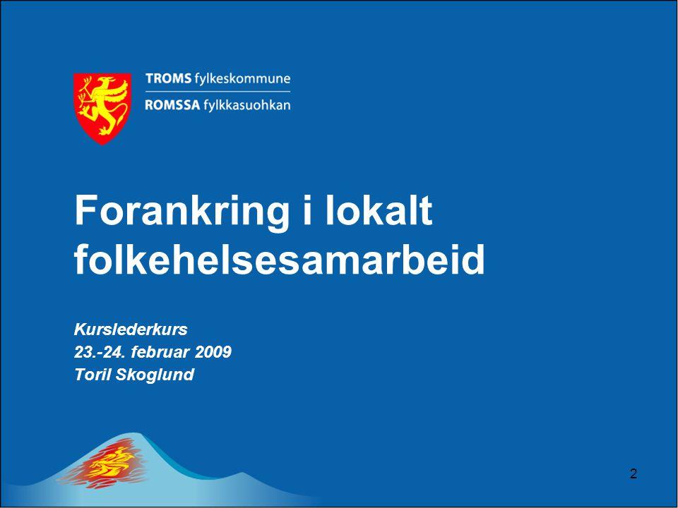 2 Forankring i lokalt folkehelsesamarbeid Kurslederkurs 23.-24. februar 2009 Toril Skoglund