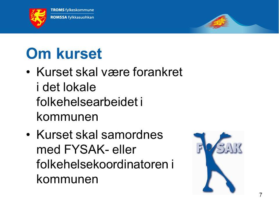 7 Om kurset Kurset skal være forankret i det lokale folkehelsearbeidet i kommunen Kurset skal samordnes med FYSAK- eller folkehelsekoordinatoren i kom