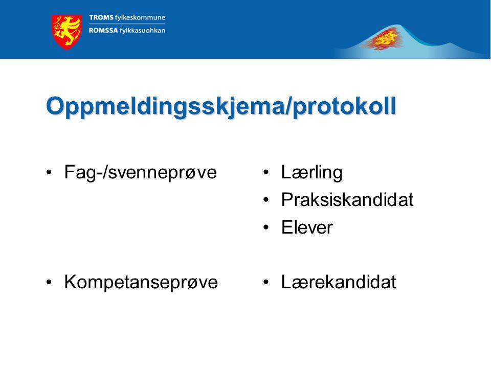 Oppmeldingsskjema/protokoll Fag-/svenneprøve Kompetanseprøve Lærling Praksiskandidat Elever Lærekandidat