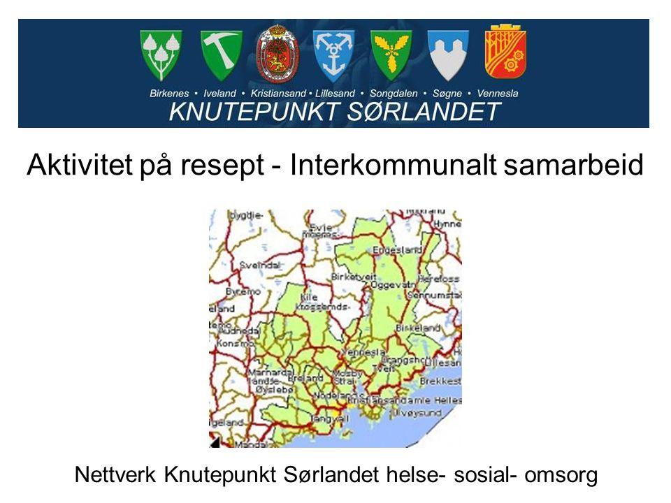 Nettverk Knutepunkt Sørlandet helse- sosial- omsorg Aktivitet på resept - Interkommunalt samarbeid