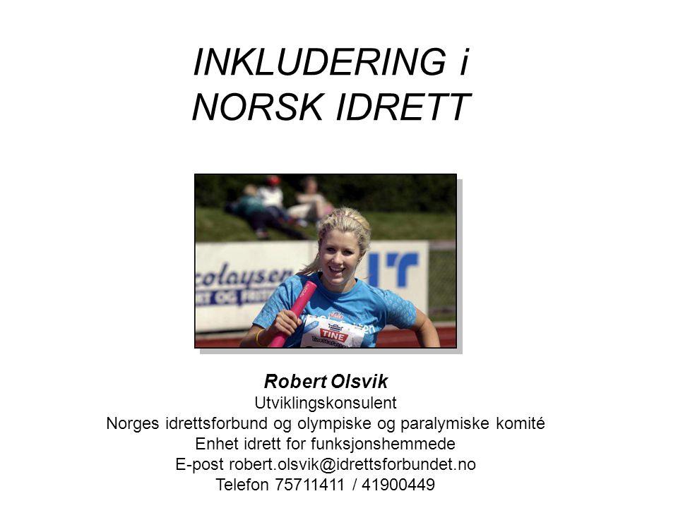 INKLUDERING i NORSK IDRETT Robert Olsvik Utviklingskonsulent Norges idrettsforbund og olympiske og paralymiske komité Enhet idrett for funksjonshemmed